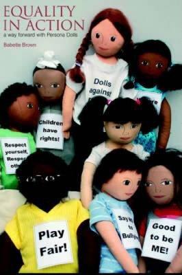 Equality in Action: A Way Forward with Persona Dolls - Babette Brown