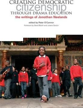 Creating Democratic Citizenship Through Drama Education: The Writings of Jonothan Neelands - Peter O'Connor