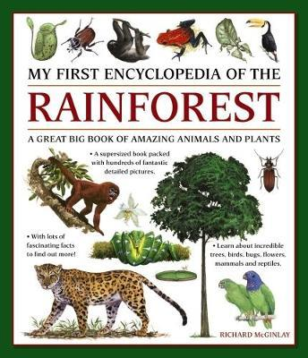 My First Encyclopedia of the Rainforest: A Great Big Book of Amazing Animals and Plants - Richard McGinlay