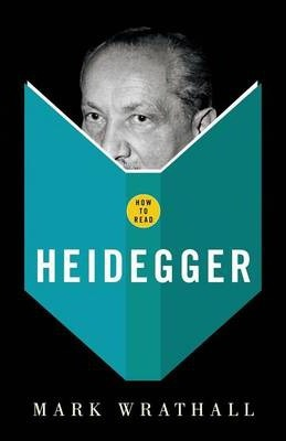 How to Read Heidegger - Mark A. Wrathall