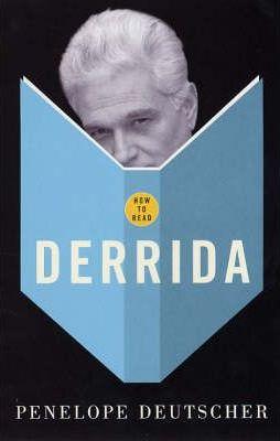 How to Read Derrida - Penelope Deutscher