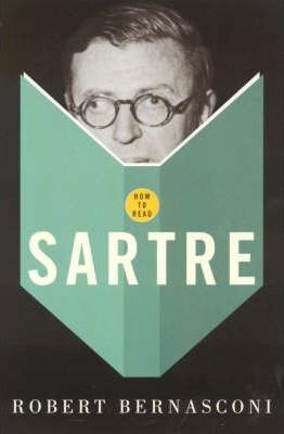 How to Read Sartre - Robert Bernasconi