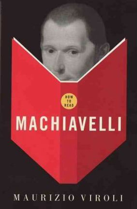 How to Read Machiavelli - Maurizio Viroli