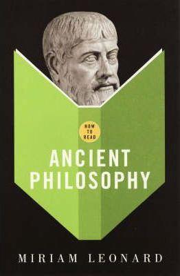 How to Read Ancient Philosophy - Miriam Leonard