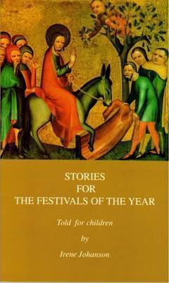Stories for the Festivals of the Year: Told for Children - Irene Johansen