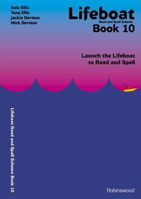 Lifeboat Read and Spell Scheme: Launch the Lifeboat to Read and Spell: Book 10 - Sula Ellis