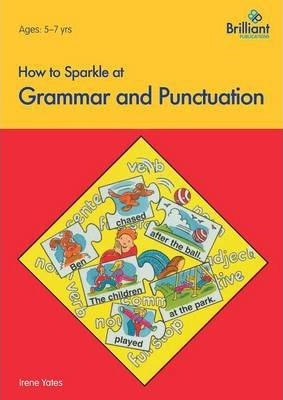 How to Sparkle at Grammar and Punctuation - Irene Yates