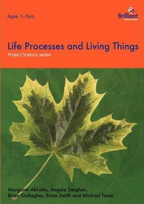Life Processes and Living Things - Margaret Abraitis