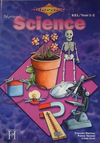 Developing Literacy Skills Through Science Yr 1/2: Years 1-2 - Penny Vernon