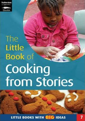 The Little Book of Cooking from Stories: Little Books with Big Ideas - Sally Featherstone