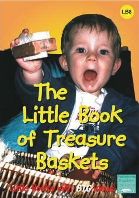 The Little Book of Treasure Baskets: Little Books with Big Ideas - Professor Ann Roberts