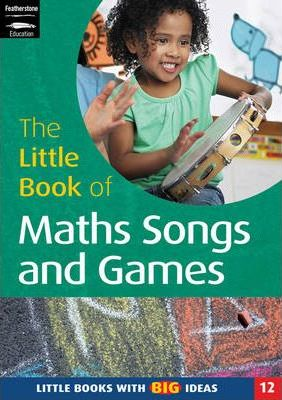 The Little Book of Maths Songs and Games: Little Books with Big Ideas - Sally Featherstone