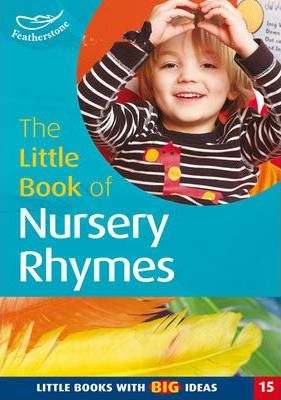 The Little Book of Nursery Rhymes: Little Books with Big Ideas - Sally Featherstone