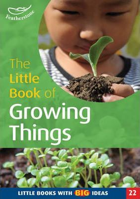 The Little Book of Growing Things: Little Books with Big Ideas - Sally Featherstone