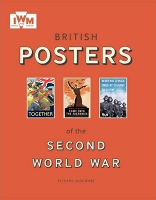 British Posters of the Second World War - Richard Slocombe