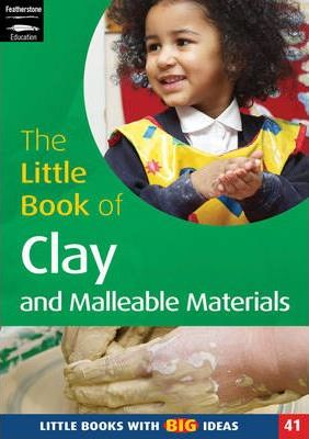 The Little Book of Clay and Malleable Materials: Little Books with Big Ideas - Lorraine Frankish