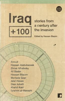 Iraq+100: Stories from a Century After the Invasion - Hassan Blasim