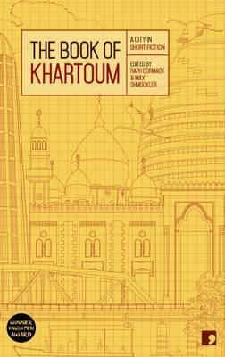The Book of Khartoum: A City in Short Fiction - Ahmed Al-Malik