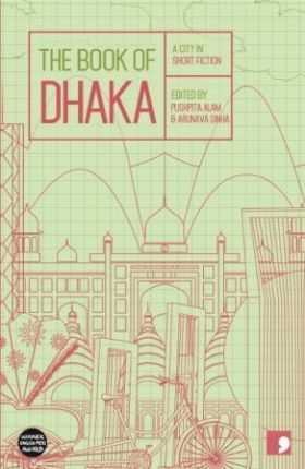 The Book of Dhaka: A City in Short Fiction - Anwara Syed Haq
