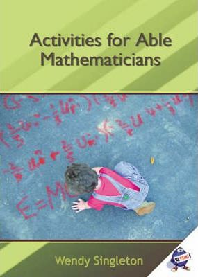 Activities for Able Mathematicians - Wendy Singleton