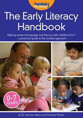 The Early Literacy Handbook: Making Sense of Language and Literacy with Children Birth to Seven - a Practical Guide to the Context Approach - Dominic Wyse