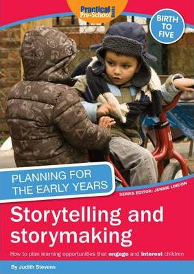 Planning for the Early Years: Storytelling and Story Making - Judith Stevens