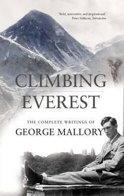 Climbing Everest: The Complete Writings of George Mallory - George Leigh Mallory