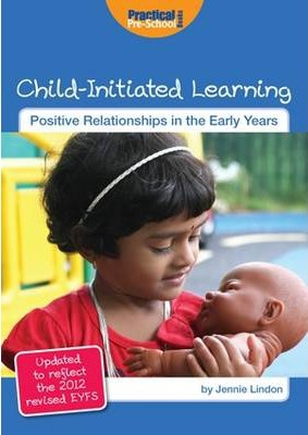 Child-Initiated Learning: Updated to Reflect the 2012 Revised EYFS - Jennie Lindon