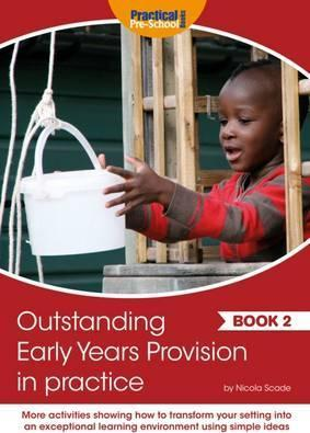 Outstanding Early Years Provision in Practice: Book 2 - Nicola Scade