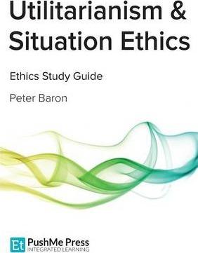 Utilitarianism & Situation Ethics - Peter Baron