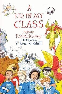 A Kid in My Class: Poems by - Rachel Rooney