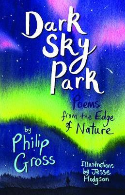 Dark Sky Park: Poems from the Edge of Nature - Philip Gross