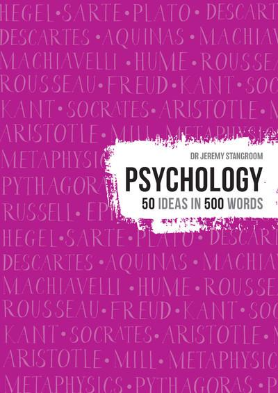 Psychology: 50 ideas in 500 words - Jeremy Stangroom