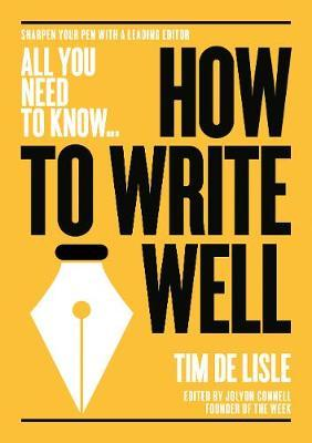 How to Write Well: Bring your prose to life. Make your sentences sparkle - Tim De Lisle