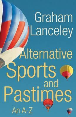 Alternative Sports and Pastimes: An A-Z - Graham Lanceley