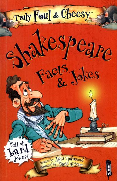 Truly Foul and Cheesy William Shakespeare Facts and Jokes Book - John Townsend