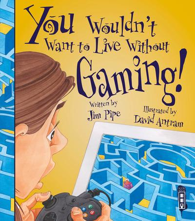 You Wouldn't Want To Live Without Gaming! - Jim Pipe