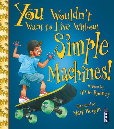 You Wouldn't Want To Live Without Simple Machines! - Anne Rooney