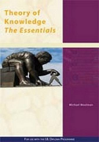 Theory of Knowledge - the Essentials: For Use with the International Baccalaureate Diploma Programme - Michael Woolman
