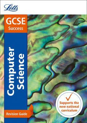 GCSE 9-1 Computer Science Revision Guide (Letts GCSE 9-1 Revision Success) - Letts GCSE - 9780008162047