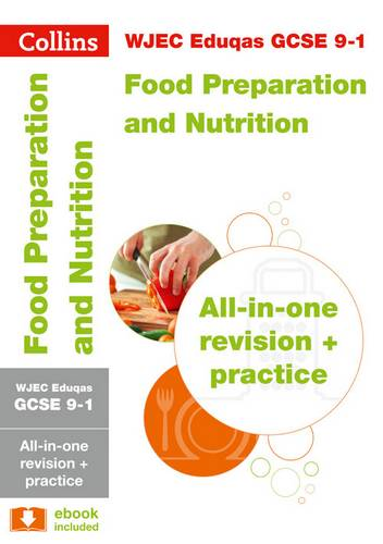 GCSE Food Preparation and Nutrition Grade 9-1 WJEC Eduqas Complete Practice and Revision Guide with free online Q&A flashcard download (Collins GCSE 9-1 Revision) - Collins GCSE - 9780008292027