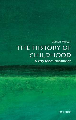 The History of Childhood: A Very Short Introduction - James Marten (Professor and Department Chair