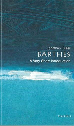 Barthes: A Very Short Introduction - Jonathan Culler (Professor of English and Comparative Literature at Cornell University) - 9780192801593