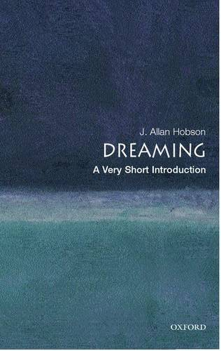 Dreaming: A Very Short Introduction - J. Allan Hobson (Director of the Neurophysiology and Sleep Laboratory and Professor of Psychiatry at Harvard Medical School) - 9780192802156