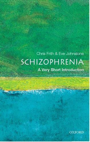 Schizophrenia: A Very Short Introduction - Chris Frith (Professor in Neuropsychology at University College London and deputy director of the Functional Imaging Laboratory at the Institute of Neurology) - 9780192802217