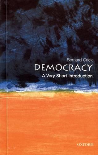 Democracy: A Very Short Introduction - Bernard Crick (Formerly Professor of Politics at Birkbeck College
