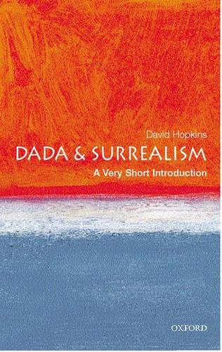 Dada and Surrealism: A Very Short Introduction - David Hopkins (Lecturer in Art History at Glasgow University) - 9780192802545