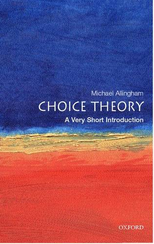 Choice Theory: A Very Short Introduction - Michael Allingham (Fellow and Senior Tutor at Magdalen College