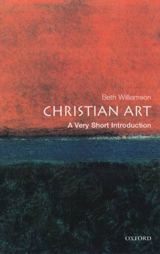 Christian Art: A Very Short Introduction - Beth Williamson (Lecturer in history of art at the University of Bristol) - 9780192803283