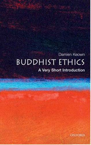 Buddhist Ethics: A Very Short Introduction - Damien Keown (Reader in Buddhism
